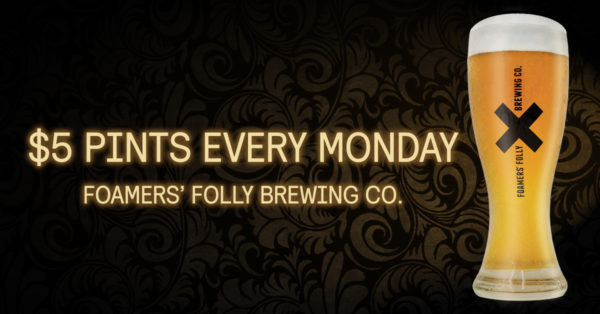 $5 Pints Every Monday! @ Foamers' Folly Brewing Co.